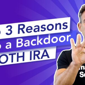 Top 3 reasons to do a Backdoor Roth IRA