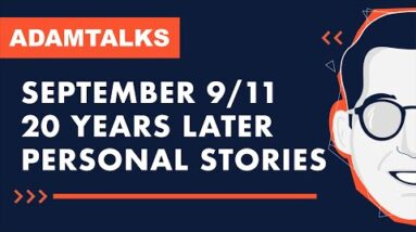 Adam Talks - 9/11 20 Years Later - Personal Stories