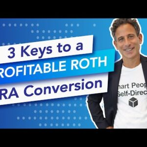The 3 Keys to a profitable Roth IRA conversion